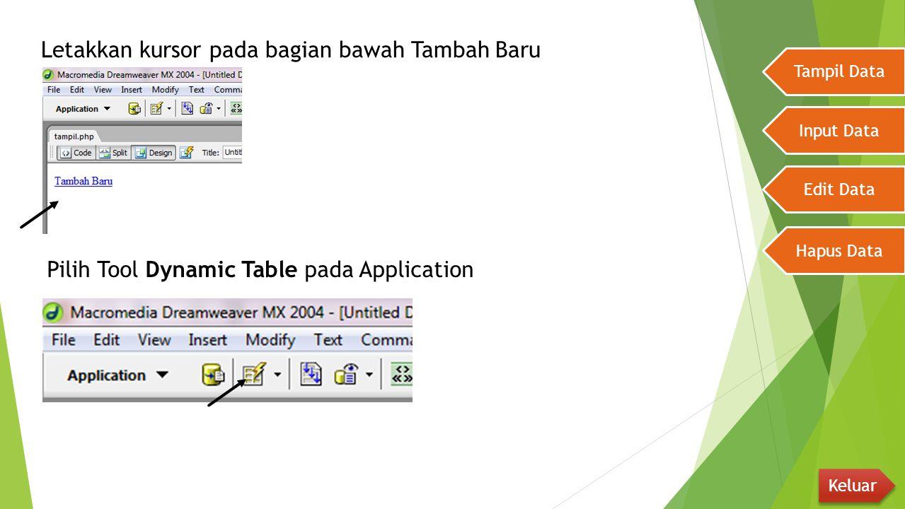 Letakkan kursor pada bagian bawah Tambah Baru Tampil Data Input Data Edit Data Hapus Data Keluar Pilih Tool Dynamic Table pada Application
