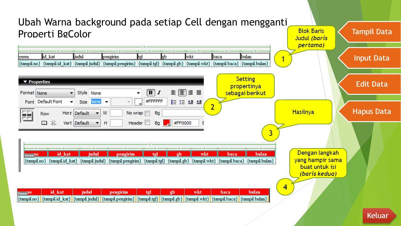 Ubah Warna background pada setiap Cell dengan mengganti Properti BgColor Tampil Data Input Data Edit Data Hapus Data Keluar 1 Blok Baris Judul (baris