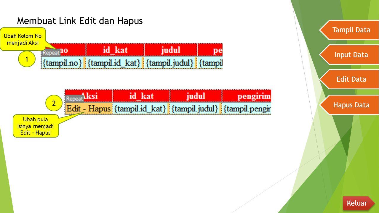 Membuat Link Edit dan Hapus Tampil Data Input Data Edit Data Hapus Data Keluar 1 Ubah Kolom No menjadi Aksi Ubah pula Isinya menjadi Edit - Hapus 2