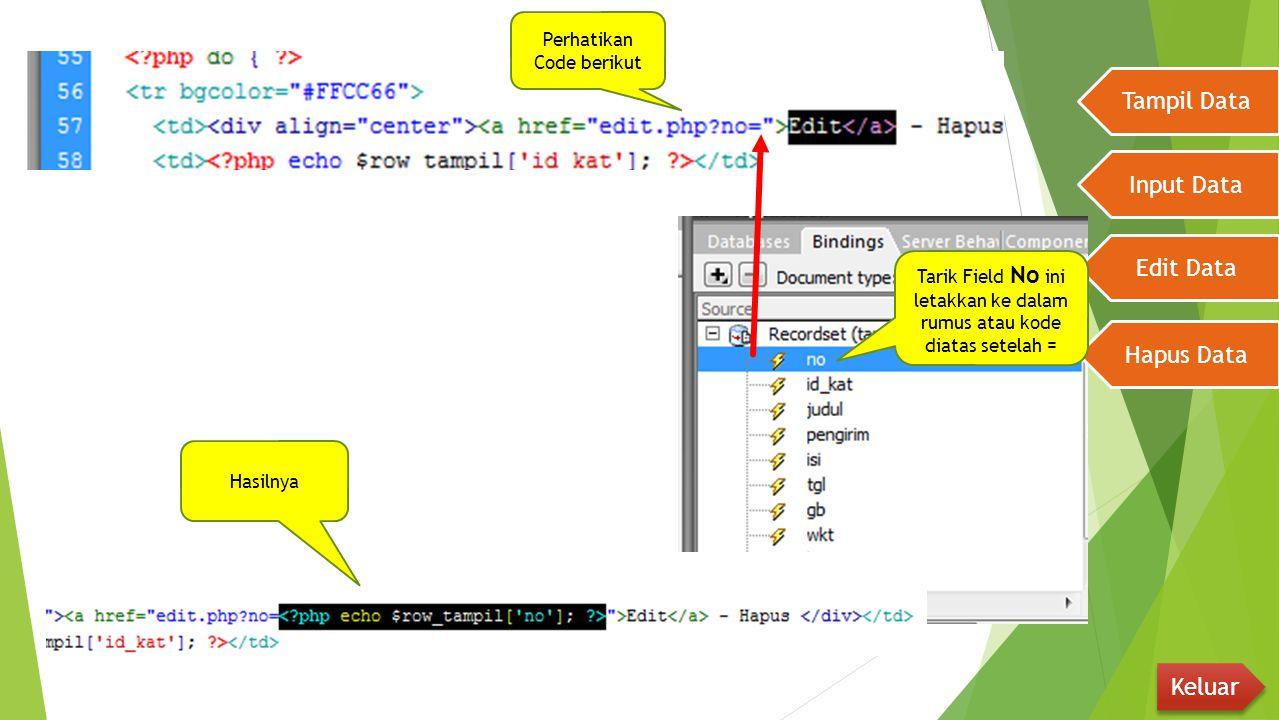 Tampil Data Input Data Edit Data Hapus Data Keluar Perhatikan Code berikut Tarik Field No ini letakkan ke dalam rumus atau kode diatas setelah = Hasil