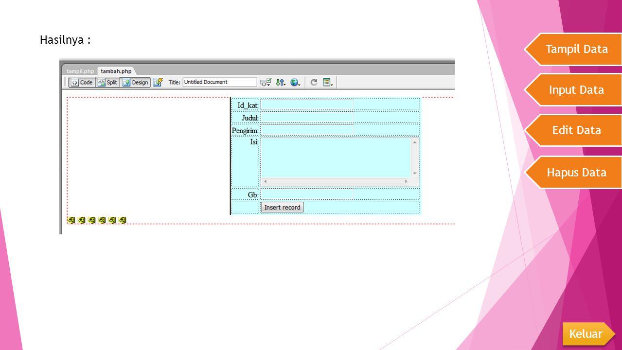 Tampil Data Input Data Edit Data Hapus Data Keluar Hasilnya :
