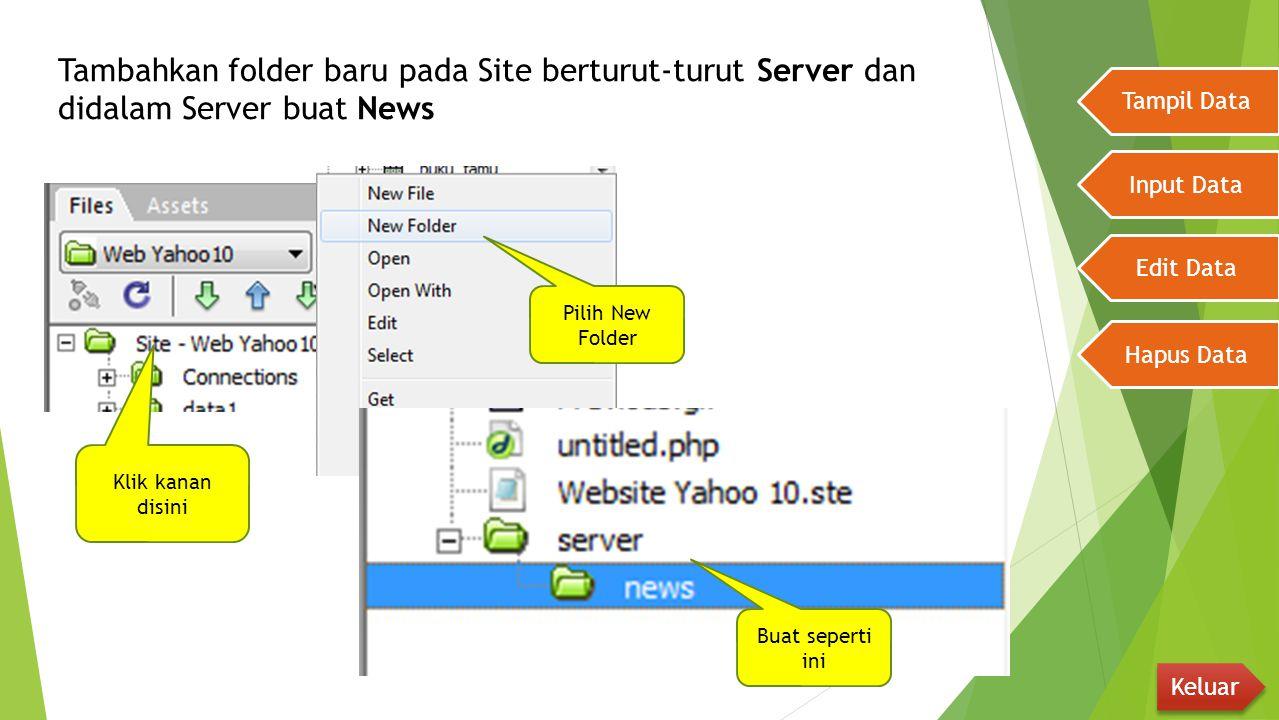 Tambahkan folder baru pada Site berturut-turut Server dan didalam Server buat News Tampil Data Input Data Edit Data Hapus Data Keluar Klik kanan disin