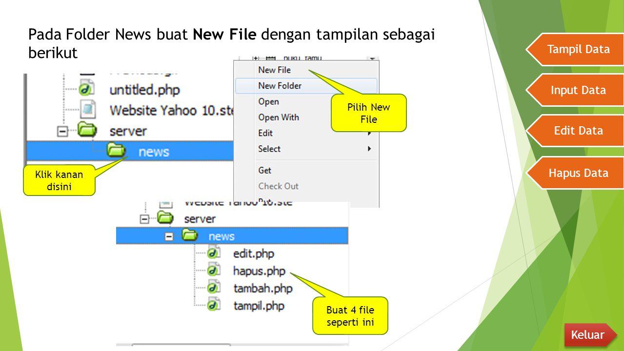 Pada Folder News buat New File dengan tampilan sebagai berikut Tampil Data Input Data Edit Data Hapus Data Keluar Klik kanan disini Pilih New File Bua