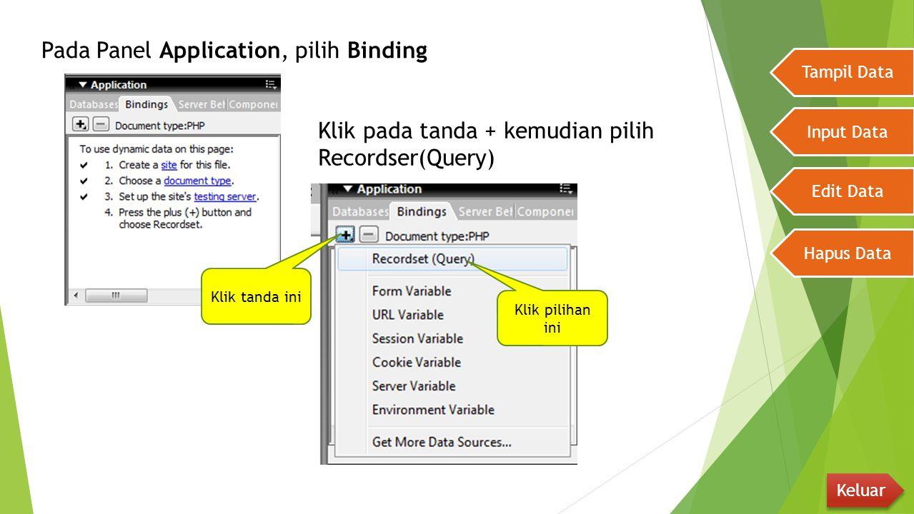 Pada Panel Application, pilih Binding Tampil Data Input Data Edit Data Hapus Data Keluar Klik pada tanda + kemudian pilih Recordser(Query) Klik piliha