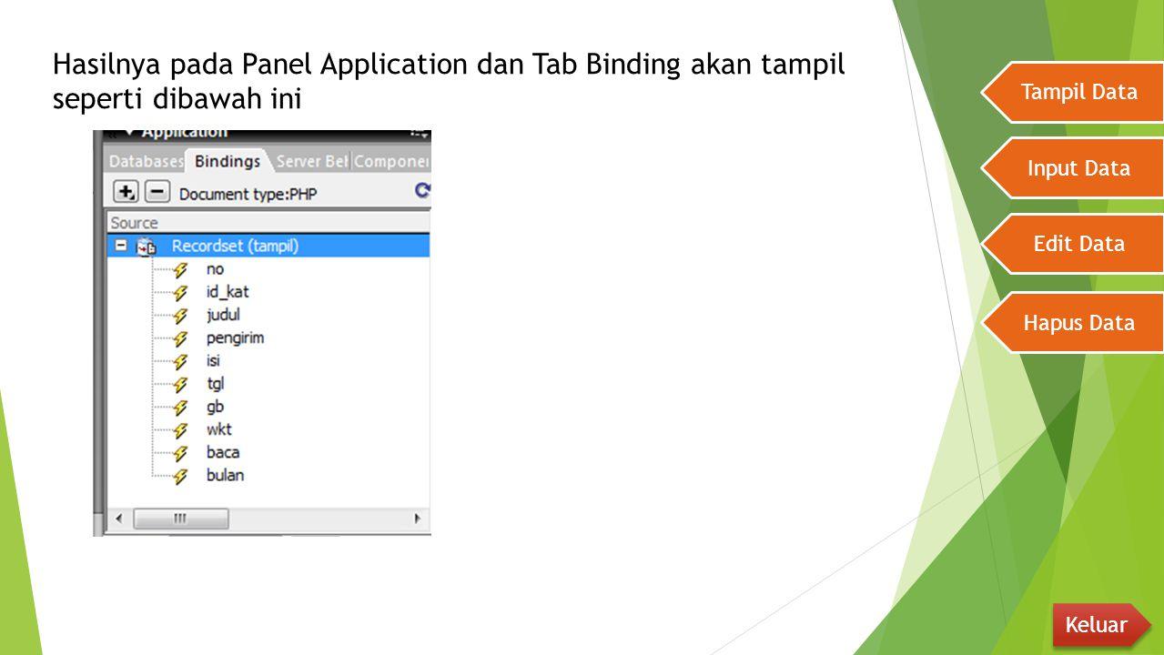 Hasilnya pada Panel Application dan Tab Binding akan tampil seperti dibawah ini Tampil Data Input Data Edit Data Hapus Data Keluar
