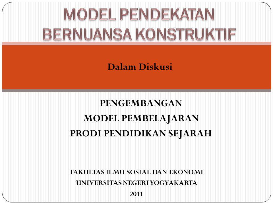 PENGEMBANGAN MODEL PEMBELAJARAN PRODI PENDIDIKAN SEJARAH FAKULTAS ILMU SOSIAL DAN EKONOMI UNIVERSITAS NEGERI YOGYAKARTA 2011 Dalam Diskusi