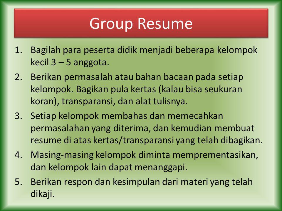 Group Resume Group Resume 1.Bagilah para peserta didik menjadi beberapa kelompok kecil 3 – 5 anggota. 2.Berikan permasalah atau bahan bacaan pada seti