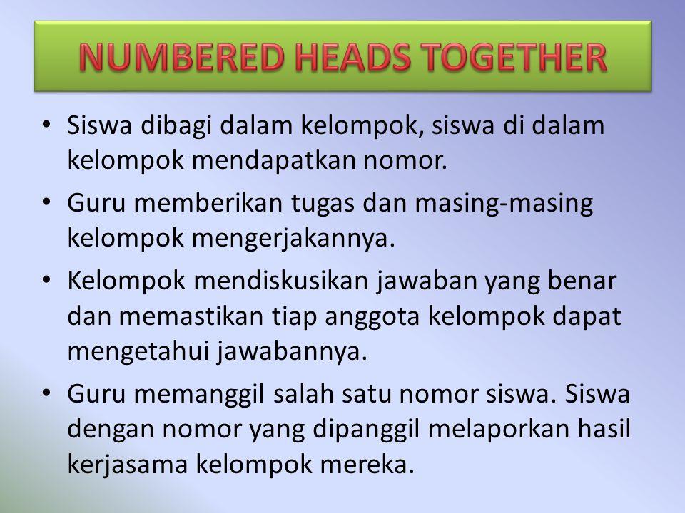 Siswa dibagi dalam kelompok, siswa di dalam kelompok mendapatkan nomor. Guru memberikan tugas dan masing-masing kelompok mengerjakannya. Kelompok mend
