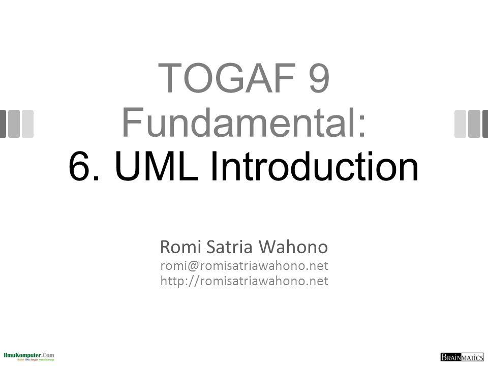 TOGAF 9 Fundamental: 6. UML Introduction Romi Satria Wahono romi@romisatriawahono.net http://romisatriawahono.net