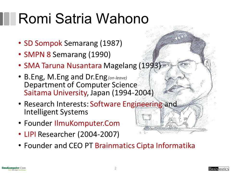 Romi Satria Wahono 2 SD Sompok Semarang (1987) SMPN 8 Semarang (1990) SMA Taruna Nusantara Magelang (1993) B.Eng, M.Eng and Dr.Eng (on-leave) Departme