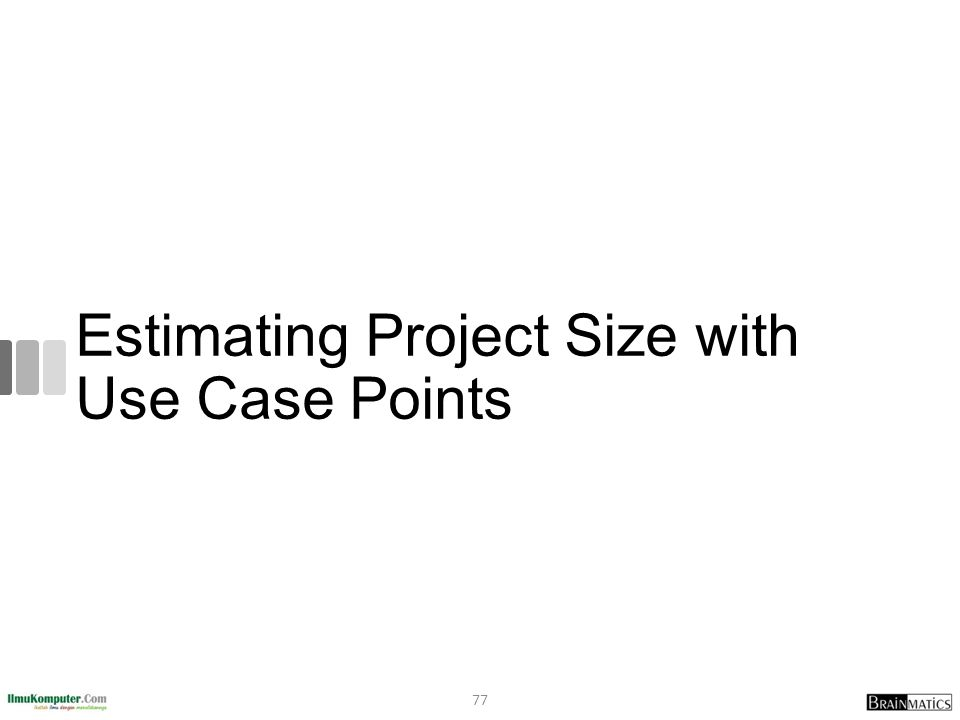 Estimating Project Size with Use Case Points 77