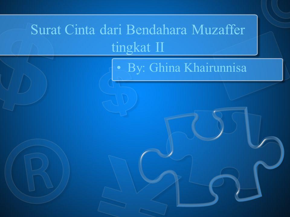 Surat Cinta dari Bendahara Muzaffer tingkat II By: Ghina Khairunnisa