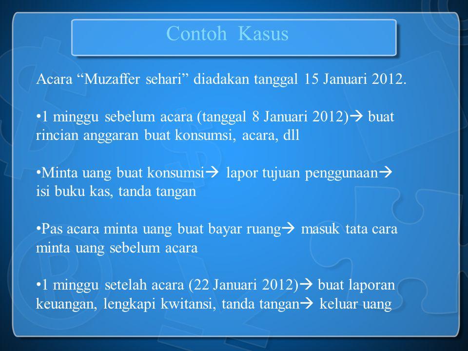 "Form Laporan keuangan Contoh Kasus Acara ""Muzaffer sehari"" diadakan tanggal 15 Januari 2012. 1 minggu sebelum acara (tanggal 8 Januari 2012)  buat ri"