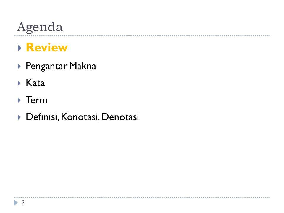 Agenda  Review  Pengantar Makna  Kata  Term  Definisi, Konotasi, Denotasi 2