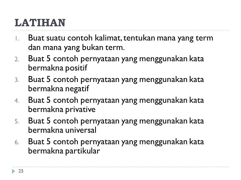 LATIHAN 25 1.Buat suatu contoh kalimat, tentukan mana yang term dan mana yang bukan term.