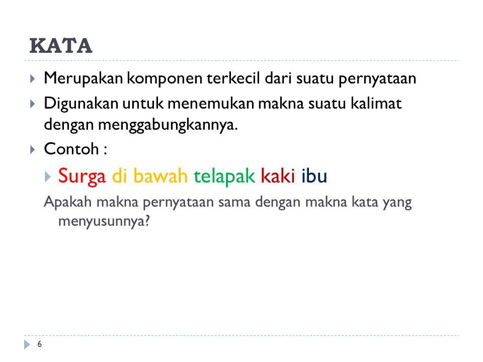 KATA 6  Merupakan komponen terkecil dari suatu pernyataan  Digunakan untuk menemukan makna suatu kalimat dengan menggabungkannya.