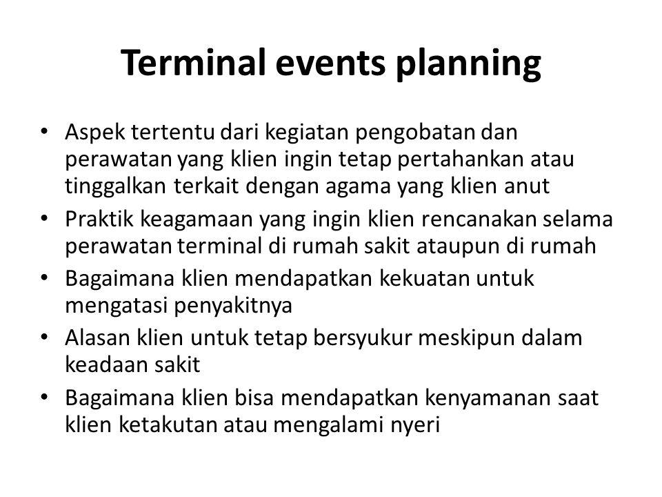 Terminal events planning Aspek tertentu dari kegiatan pengobatan dan perawatan yang klien ingin tetap pertahankan atau tinggalkan terkait dengan agama
