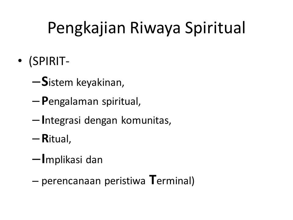 Pengkajian Riwaya Spiritual (SPIRIT- – S istem keyakinan, – P engalaman spiritual, – I ntegrasi dengan komunitas, – R itual, – I mplikasi dan – perenc