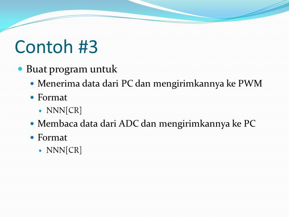 Contoh #3 Buat program untuk Menerima data dari PC dan mengirimkannya ke PWM Format NNN[CR] Membaca data dari ADC dan mengirimkannya ke PC Format NNN[CR]