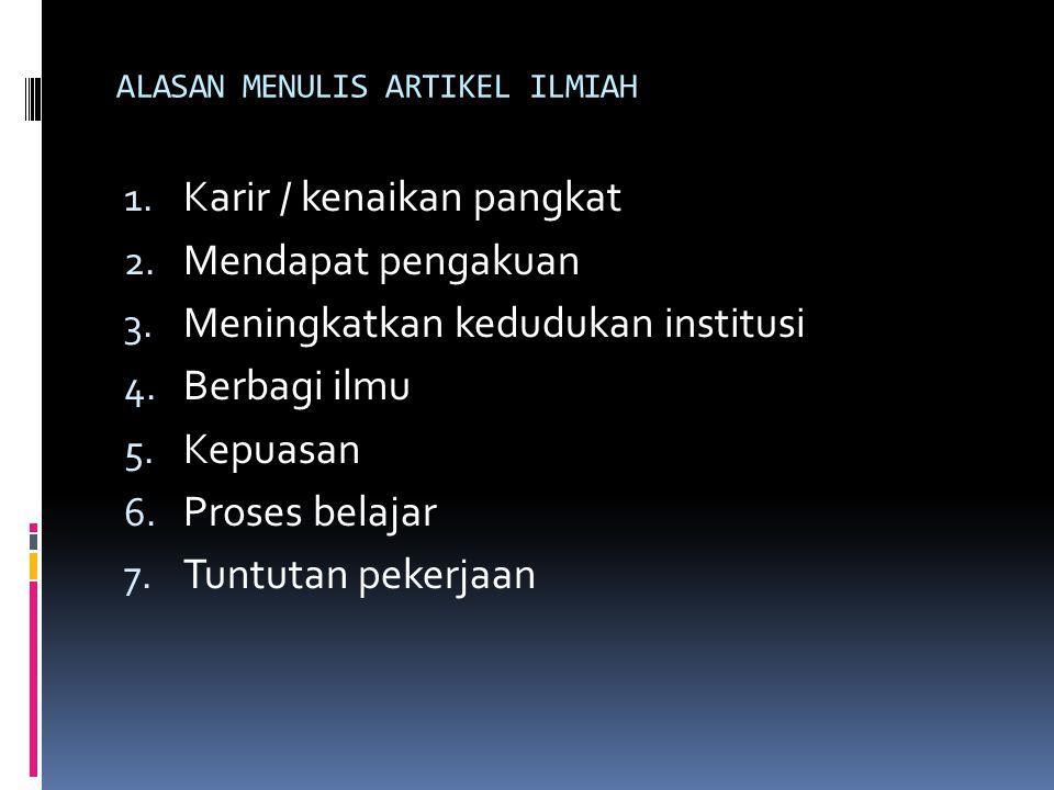 ALASAN MENULIS ARTIKEL ILMIAH 1.Karir / kenaikan pangkat 2.