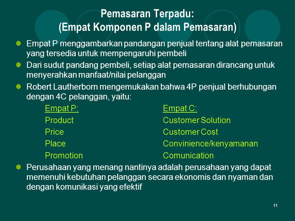 11 Pemasaran Terpadu: (Empat Komponen P dalam Pemasaran) Empat P menggambarkan pandangan penjual tentang alat pemasaran yang tersedia untuk mempengaru