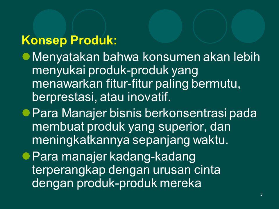 3 Konsep Produk: Menyatakan bahwa konsumen akan lebih menyukai produk-produk yang menawarkan fitur-fitur paling bermutu, berprestasi, atau inovatif. P