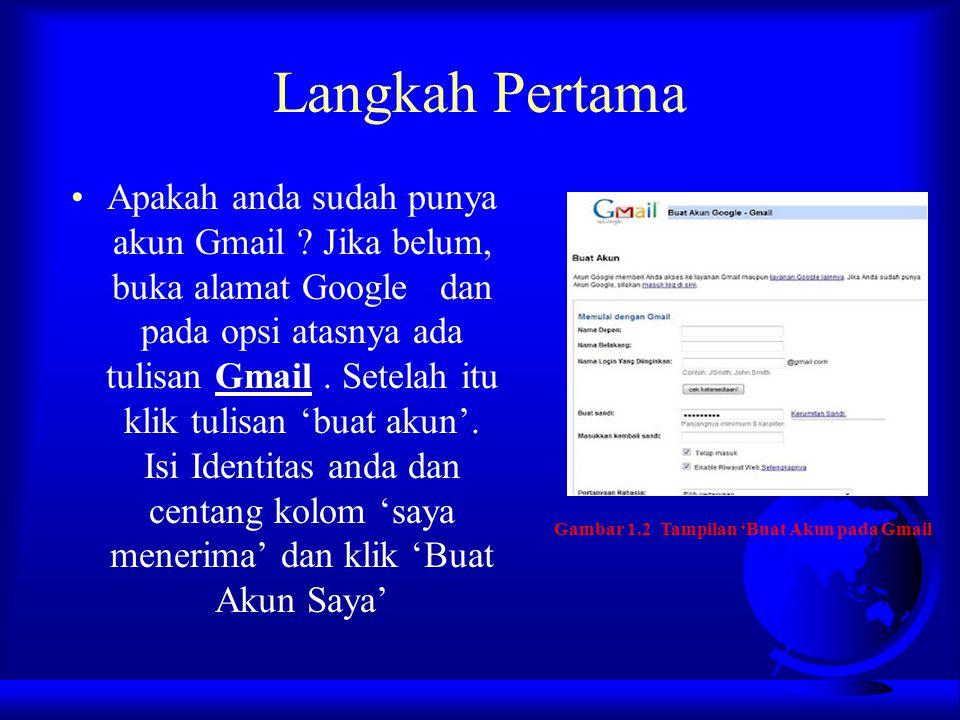 Langkah Pertama Apakah anda sudah punya akun Gmail ? Jika belum, buka alamat Google dan pada opsi atasnya ada tulisan Gmail. Setelah itu klik tulisan