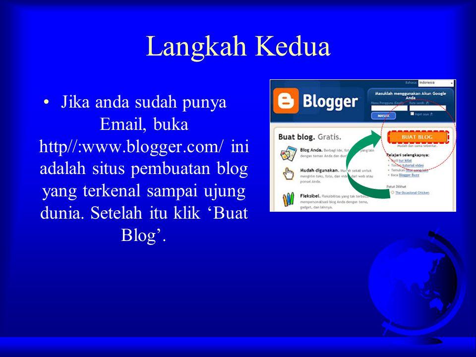 Langkah Kedua Jika anda sudah punya Email, buka http//:www.blogger.com/ ini adalah situs pembuatan blog yang terkenal sampai ujung dunia. Setelah itu