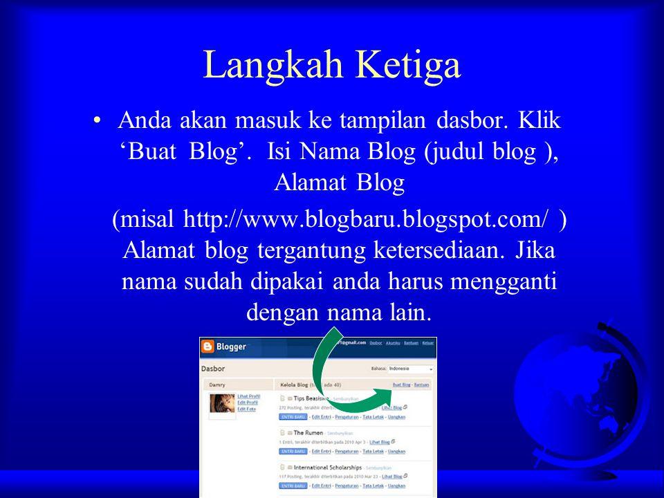 Langkah Ketiga Anda akan masuk ke tampilan dasbor. Klik 'Buat Blog'. Isi Nama Blog (judul blog ), Alamat Blog (misal http://www.blogbaru.blogspot.com/