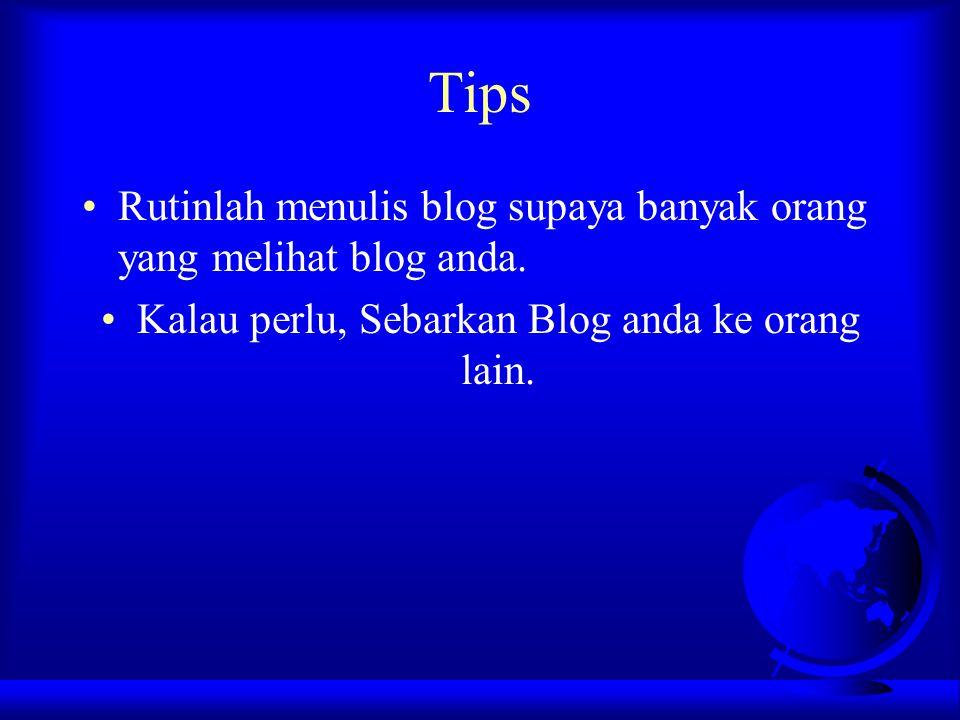 Tips Rutinlah menulis blog supaya banyak orang yang melihat blog anda. Kalau perlu, Sebarkan Blog anda ke orang lain.