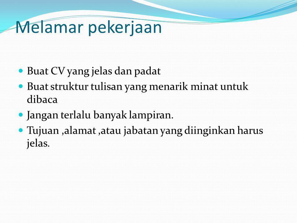 Melamar pekerjaan Buat CV yang jelas dan padat Buat struktur tulisan yang menarik minat untuk dibaca Jangan terlalu banyak lampiran.
