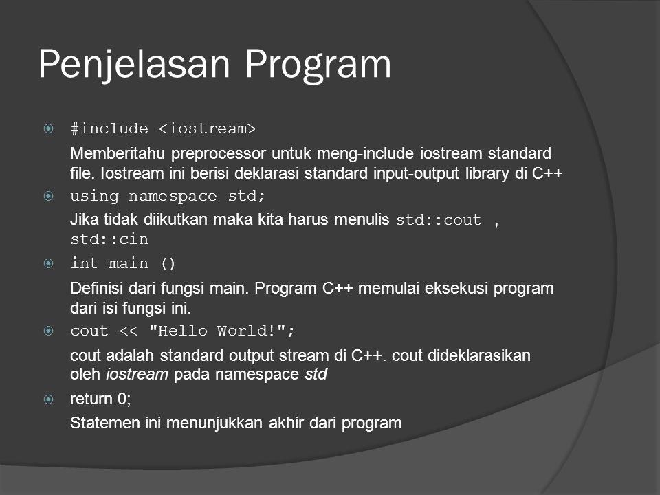 Penjelasan Program  #include Memberitahu preprocessor untuk meng-include iostream standard file.