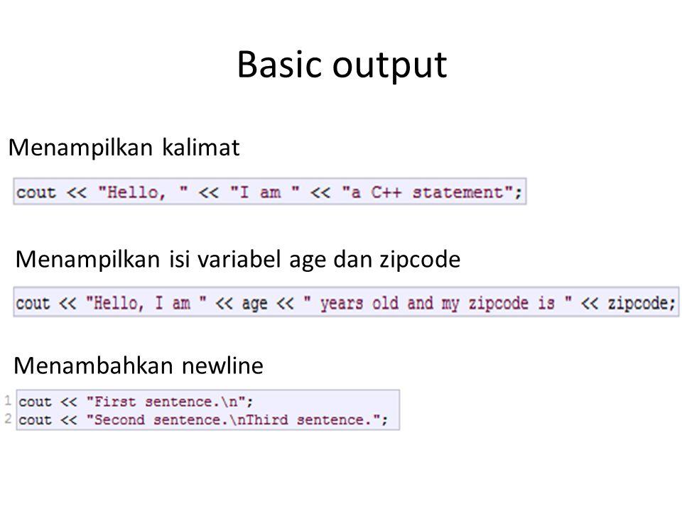 Basic output Menampilkan isi variabel age dan zipcode Menampilkan kalimat Menambahkan newline
