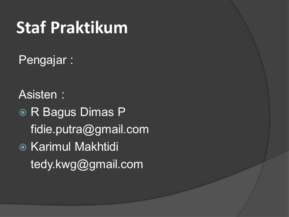 Staf Praktikum Pengajar : Asisten :  R Bagus Dimas P fidie.putra@gmail.com  Karimul Makhtidi tedy.kwg@gmail.com