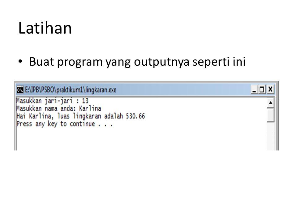 Latihan Buat program yang outputnya seperti ini