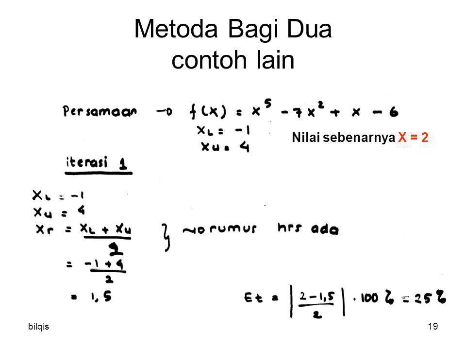 bilqis19 Metoda Bagi Dua contoh lain Nilai sebenarnya X = 2