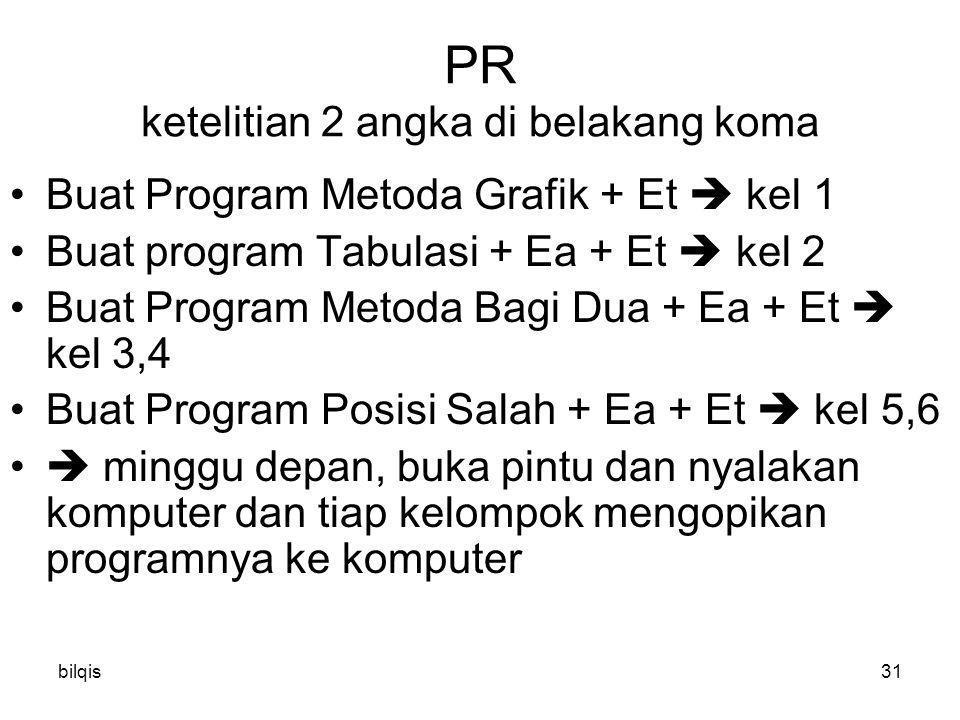 bilqis31 PR ketelitian 2 angka di belakang koma Buat Program Metoda Grafik + Et  kel 1 Buat program Tabulasi + Ea + Et  kel 2 Buat Program Metoda Ba