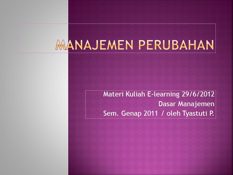 Materi Kuliah E-learning 29/6/2012 Dasar Manajemen Sem. Genap 2011 / oleh Tyastuti P.