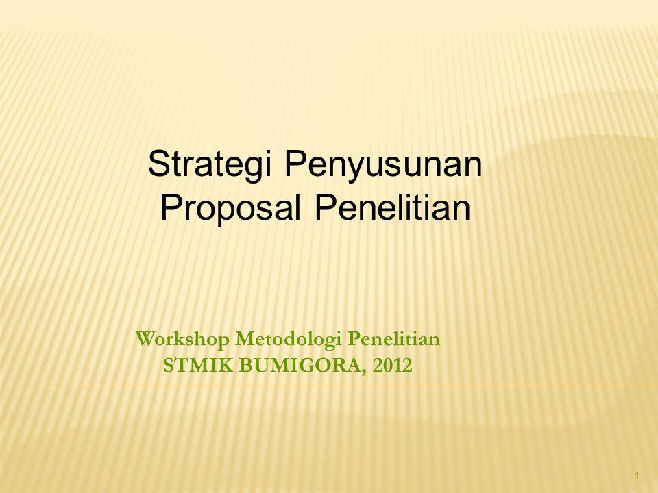 1 Workshop Metodologi Penelitian STMIK BUMIGORA, 2012 Strategi Penyusunan Proposal Penelitian