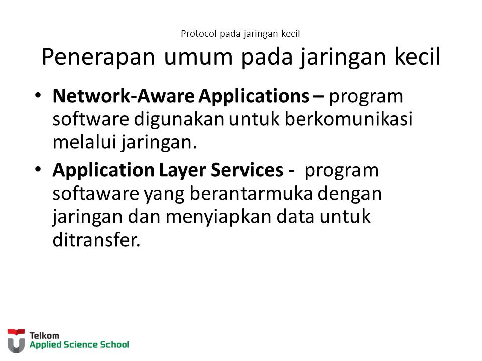 Protocol pada jaringan kecil Penerapan umum pada jaringan kecil Network-Aware Applications – program software digunakan untuk berkomunikasi melalui ja