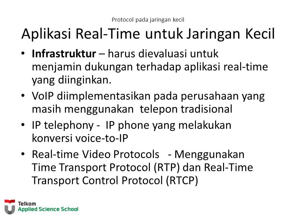 Protocol pada jaringan kecil Aplikasi Real-Time untuk Jaringan Kecil Infrastruktur – harus dievaluasi untuk menjamin dukungan terhadap aplikasi real-t