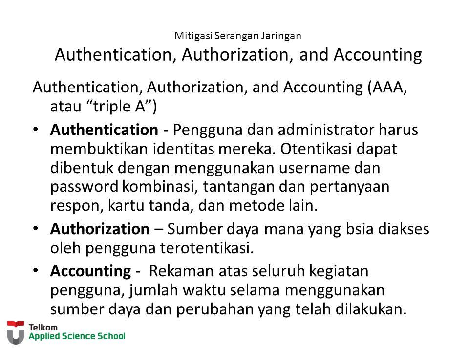 "Mitigasi Serangan Jaringan Authentication, Authorization, and Accounting Authentication, Authorization, and Accounting (AAA, atau ""triple A"") Authenti"