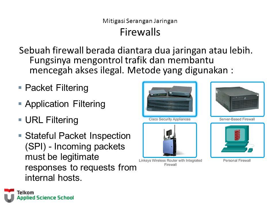 Mitigasi Serangan Jaringan Firewalls Sebuah firewall berada diantara dua jaringan atau lebih. Fungsinya mengontrol trafik dan membantu mencegah akses
