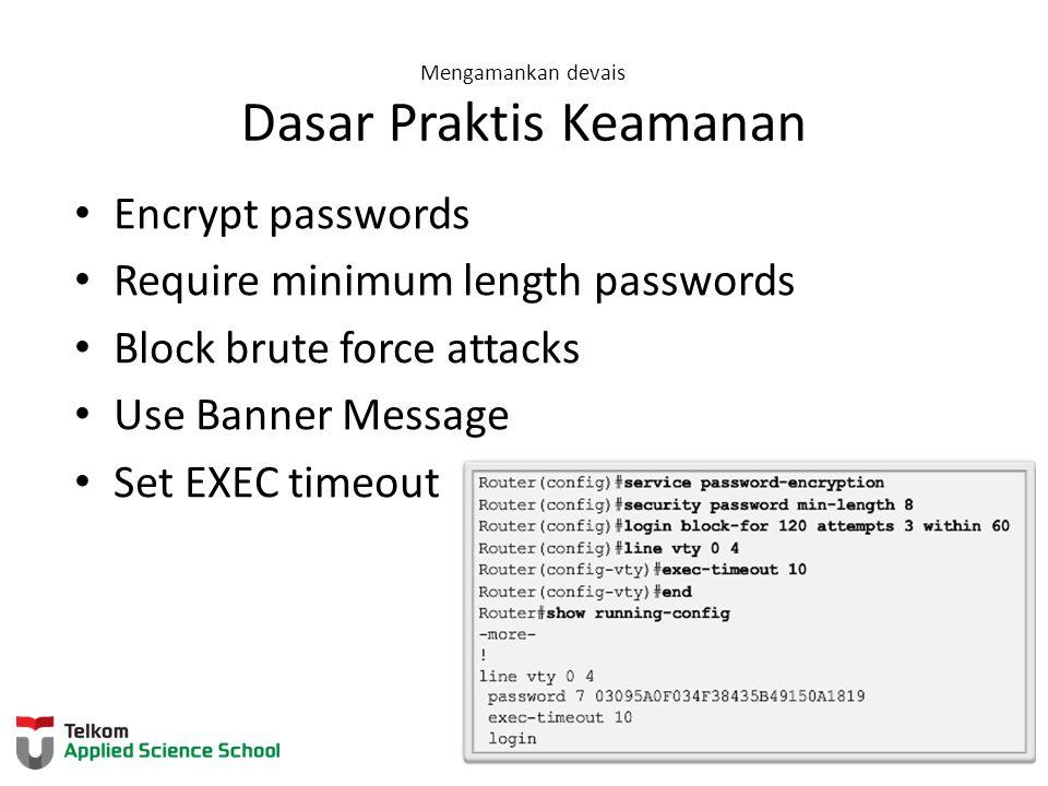 Mengamankan devais Dasar Praktis Keamanan Encrypt passwords Require minimum length passwords Block brute force attacks Use Banner Message Set EXEC tim