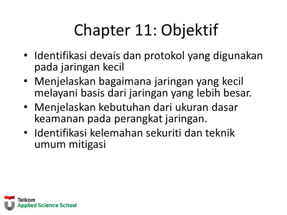 Chapter 11: Objektif Identifikasi devais dan protokol yang digunakan pada jaringan kecil Menjelaskan bagaimana jaringan yang kecil melayani basis dari