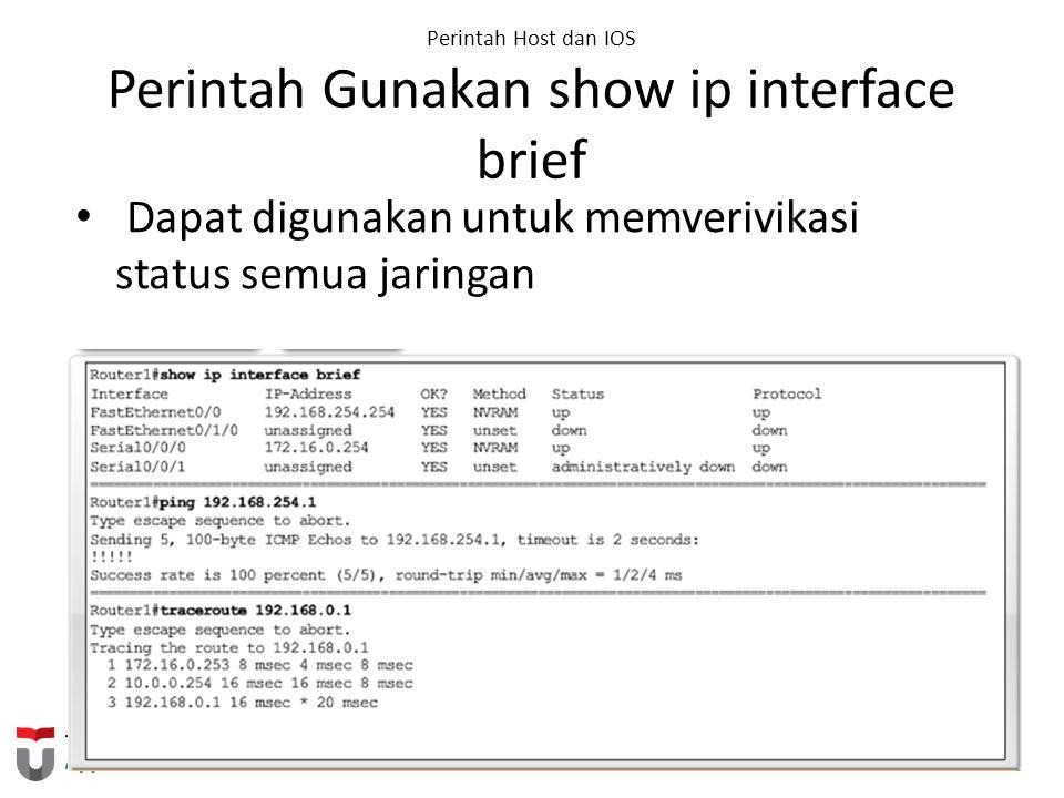 Perintah Host dan IOS Perintah Gunakan show ip interface brief Dapat digunakan untuk memverivikasi status semua jaringan
