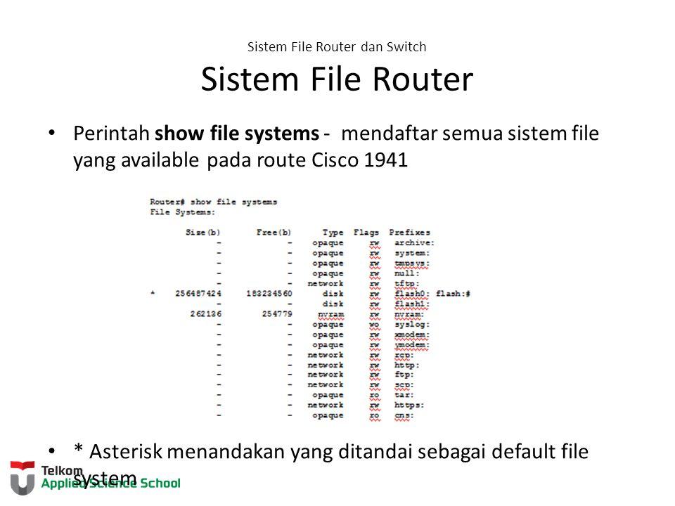Sistem File Router dan Switch Sistem File Router Perintah show file systems - mendaftar semua sistem file yang available pada route Cisco 1941 * Aster