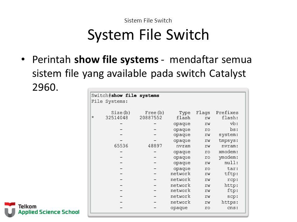 Sistem File Switch System File Switch Perintah show file systems - mendaftar semua sistem file yang available pada switch Catalyst 2960.