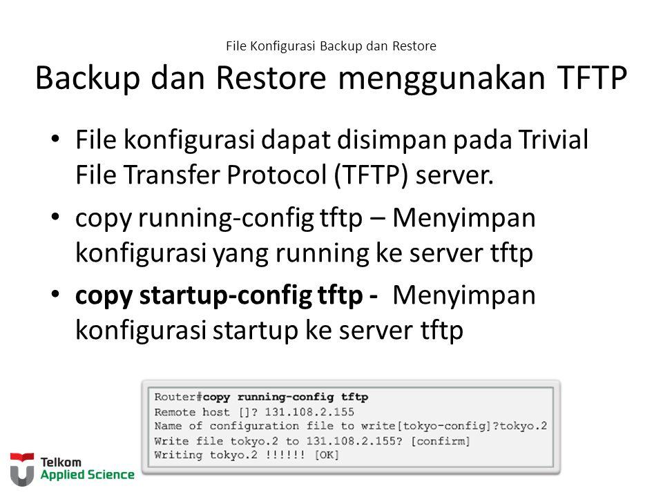 File Konfigurasi Backup dan Restore Backup dan Restore menggunakan TFTP File konfigurasi dapat disimpan pada Trivial File Transfer Protocol (TFTP) ser