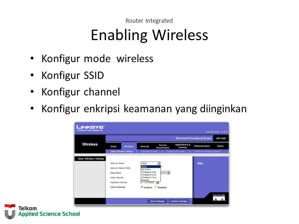 Router Integrated Enabling Wireless Konfigur mode wireless Konfigur SSID Konfigur channel Konfigur enkripsi keamanan yang diinginkan